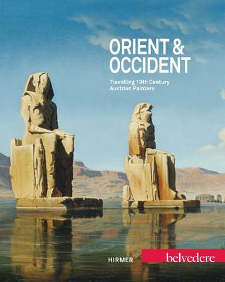 Orient & Occident: Travelling 19th Century Austrian Painters by Agnes Husslein-Arco