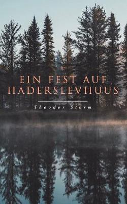 Ein Fest auf Haderslevhuus by Theodor Storm