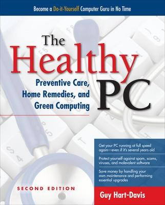 The Healthy PC: Preventive Care, Home Remedies, and Green Computing by Guy Hart-Davis