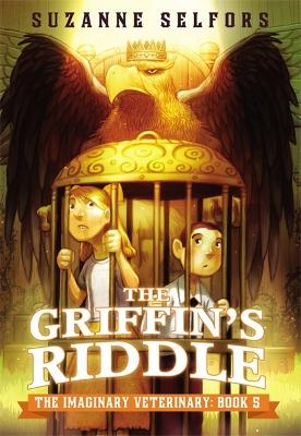 The Imaginary Veterinary: The Griffin's Riddle by Suzanne Selfors