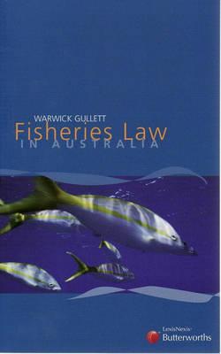 Fisheries Law in Australia by Warwick Gullett