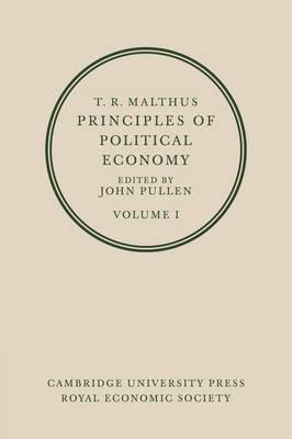 T. R. Malthus: Principles of Political Economy: Volume 1 by T. R. Malthus