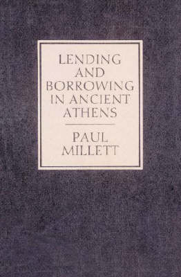 Lending and Borrowing in Ancient Athens by Paul Millett