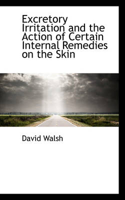 Excretory Irritation and the Action of Certain Internal Remedies on the Skin by David Walsh