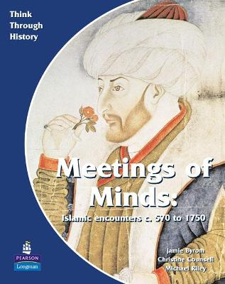 Meeting of Minds Islamic Encounters c. 570 to 1750 Pupil's Book by Christine Counsell