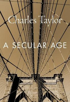 A Secular Age by Charles Taylor