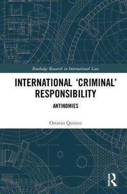 International 'Criminal' Responsibility: Antinomies by Ottavio Quirico