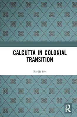 Calcutta in Colonial Transition by Ranjit Sen