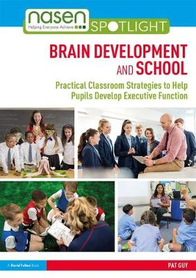 Brain Development and School: Practical Classroom Strategies to Help Pupils Develop Executive Function by Pat Guy