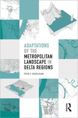 Adaptations of the Metropolitan Landscape in Delta Regions by Peter Bosselmann