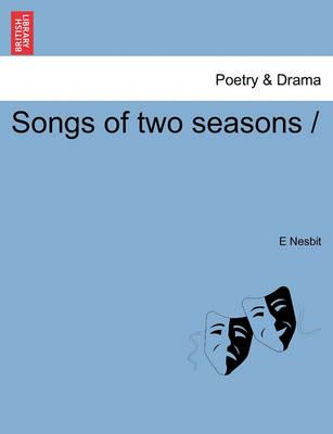 Songs of Two Seasons by E Nesbit