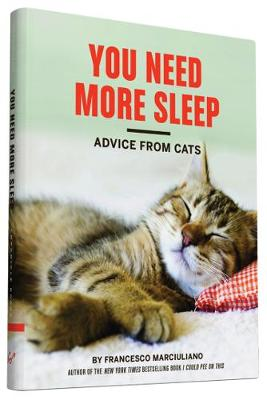 You Need More Sleep and Other Advice from Cats by Francesco Marciuliano