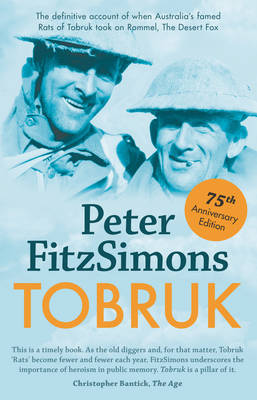 Tobruk 75th Anniversary Edition by Peter FitzSimons