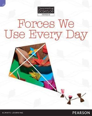 Discovering Science (Physics Lower Primary): Forces We Use Every Day (Reading Level 21/F&P Level L) book