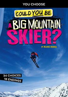 Extreme Sports Adventure: Could You Be A Big Mountain Skier? by Blake Hoena