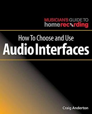 How to Choose and Use Audio Interfaces by Craig Anderton