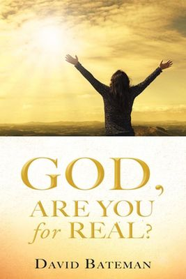 God, Are You for Real? by David Bateman