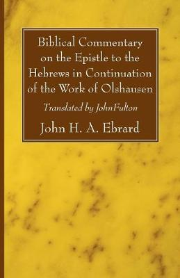 Biblical Commentary on the Epistle to the Hebrews in Continuation of the Work of Olshausen by John H a Ebrard
