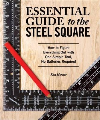 Essential Guide to the Steel Square by Ken Horner