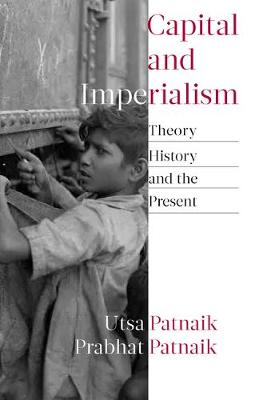 Capital and Imperialism: Theory, History, and the Present by Utsa Patnaik