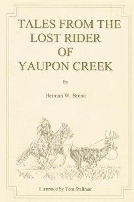 Tales from the Lost Rider of Yaupon Creek by Herman W Brune