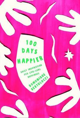 100 Days Happier by Domonique Bertolucci