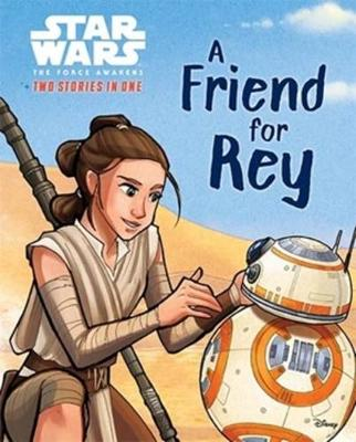 The Star Wars: The Force Awakens Two in One Storybook: A Friend For Rey & Rathtars on the Loose by Star Wars
