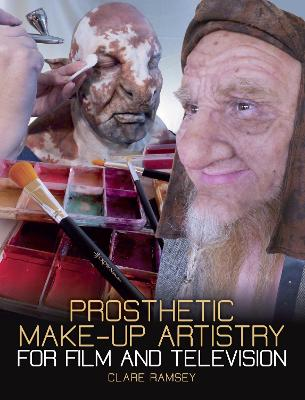 Prosthetic Make-Up Artistry for Film and Television by Clare Ramsey