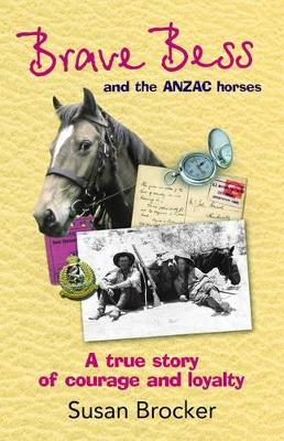 Brave Bess and the ANZAC Horses by Susan Brocker