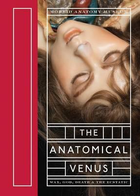 The Anatomical Venus by Joanna Ebenstein