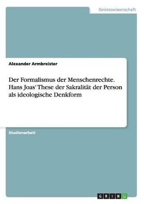 Der Formalismus Der Menschenrechte. Hans Joas' These Der Sakralitat Der Person ALS Ideologische Denkform by Peter Muller