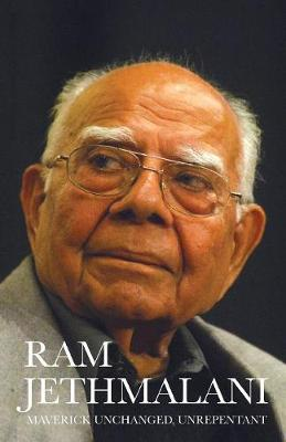The Unrepentant Maverick by Ram Jethmalani
