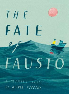 The Fate of Fausto by Oliver Jeffers