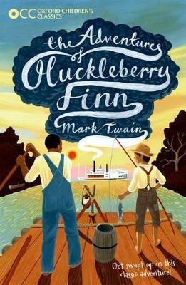 Oxford Children's Classics: The Adventures of Huckleberry Finn by Mark Twain
