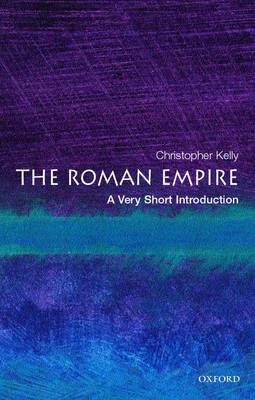 Roman Empire: A Very Short Introduction by Christopher Kelly