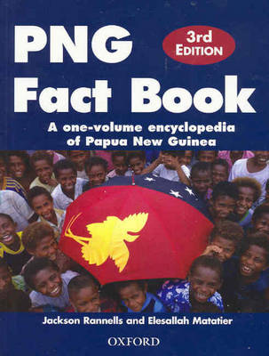 PNG Fact Book:  A One Volume Encyclopedia of Papua New Guinea by Jackson Rannells
