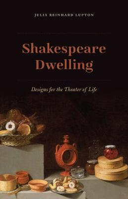 Shakespeare Dwelling by Julia Reinhard Lupton