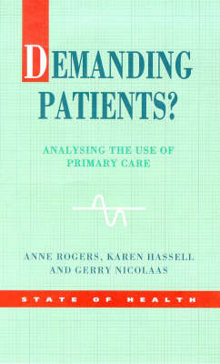 Demanding Patients?: Analysing the Use of Primary Care by Anne Rogers