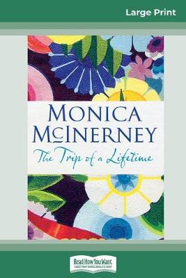 The Trip of a Lifetime (16pt Large Print Edition) by Monica McInerney