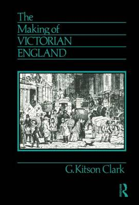 The Making of Victorian England by G. Kitson Clark