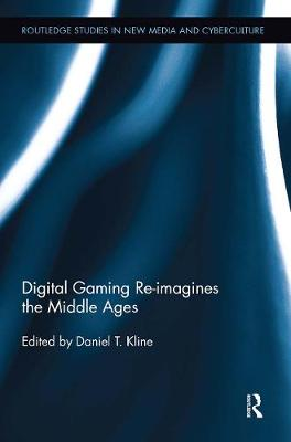 Digital Gaming Re-imagines the Middle Ages by Daniel T. Kline