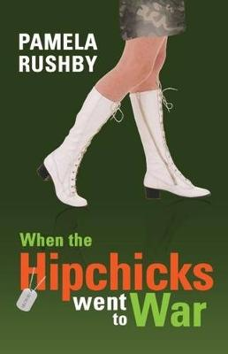When the Hipchicks Went to War by Pamela Rushby