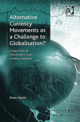 Alternative Currency Movements as a Challenge to Globalization? by Peter North
