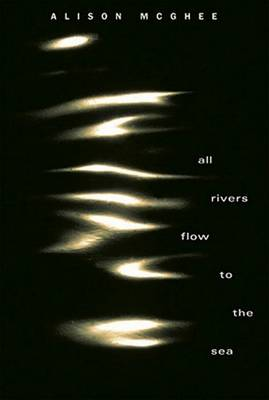 All Rivers Flow To The Sea by Mcghee Alison