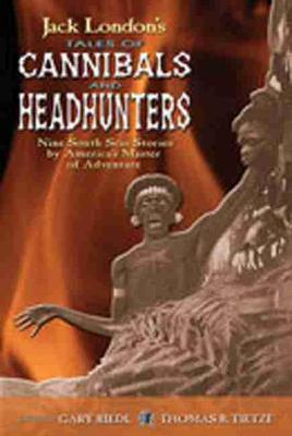 Jack London's Tales of Cannibals and Headhunters book