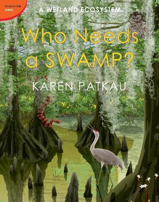 Who Needs A Swamp? by Karen Patkau