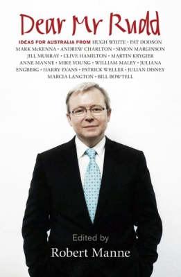 Dear Mr Rudd: Ideas for Australia by Robert Manne