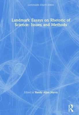 Landmark Essays on Rhetoric of Science: Issues and Methods book