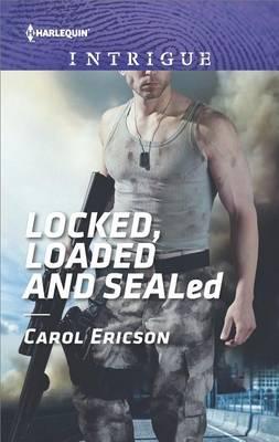 Locked, Loaded and Sealed by Carol Ericson