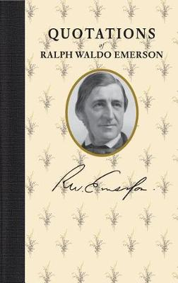 Quotations of Ralph Waldo Emerson by Ralph Waldo Emerson